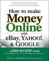 Cover image for How to make money online with eBay, Yahoo!, and Google : a step-by-step guide to using three online services to make one successful business