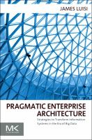 Cover image for Pragmatic enterprise architecture : strategies to transform information systems in the era of big data