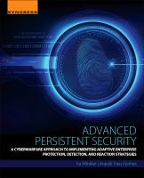 Cover image for Advanced Persistent Security : A Cyberwarfare Approach to Implementing Adaptive Enterprise Protection, Detection, and Reaction Strategies