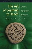 Cover image for The art of learning to teach :  creating professional narratives