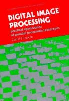Cover image for Digital image processing : practical applications of parallel processing techniques