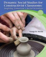 Cover image for Dynamic social studies for constructivist classrooms : inspiring tomorrow's social scientists