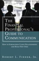 Cover image for The financial professionals guide to communication : how to strengthen client relationships and build new ones
