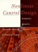 Cover image for Nonlinear control design : geometric, adaptive, and robust