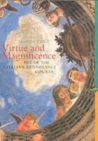 Cover image for Virtue and magnificence : art of the Italian Renaissance Courts