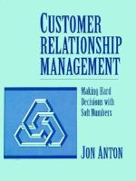 Cover image for Customer relationship management : making hard decisions with soft numbers