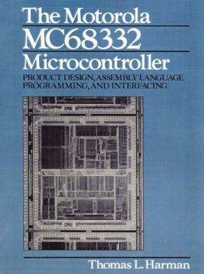 Cover image for The motorola MC68332 microcontroller : product design, assembly language programming and interfacing