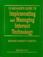 Cover image for IS manager's guide to implementing and managing internet technology