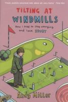 Cover image for Tilting at windmills : how I tried to stop worrying and love sport