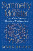Cover image for Symmetry and the monster : one of the greatest quests of mathematics