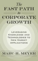 Cover image for The fast path to corporate growth : leveraging knowledge and technologies to new market applications