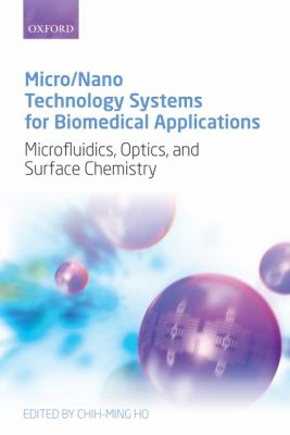 Cover image for Micro/nano technology systems for biomedical applications : microfluidics, optics, and surface chemistry