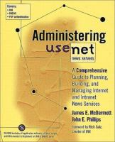 Cover image for Administering Usenet news servers : a comprehensive guide to planning, building, and managing Internet and Intranet news services