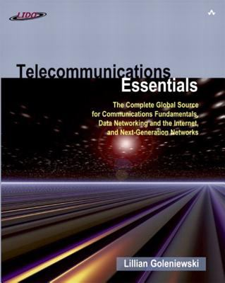 Cover image for Telecommunications essentials : the complete global source for communications fundamentals, data networking and the internet, and next-generation networks
