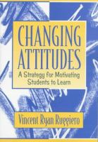 Cover image for Changing attitudes : a strategy for motivating students to learn