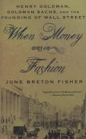 Cover image for When money was in fashion : Henry Goldman, Goldman Sachs, and the founding of Wall Street