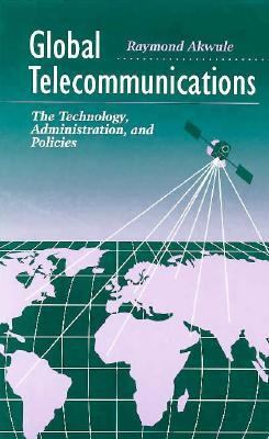 Cover image for Global telecommunications : the technology administration and policies