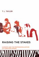 Cover image for Raising the stakes : e-sports and the professionalization of computer gaming