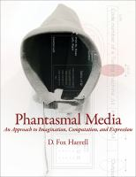 Cover image for Phantasmal media : an approach to imagination, computation, and expression