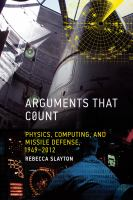 Cover image for Arguments that count : physics, computing, and missile defense, 1949-2012