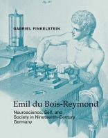 Cover image for Emil du Bois-Reymond : neuroscience, self, and society in nineteenth-century Germany