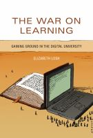 Cover image for The war on learning : gaining ground in the digital university
