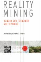 Cover image for Reality mining : using big data to engineer a better world