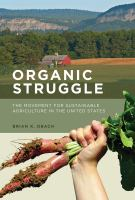 Cover image for Organic struggle : the movement for sustainable agriculture in the United States /Brian K. Obach.