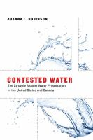 Cover image for Contested water : the struggle against water privatization in the United States and Canada