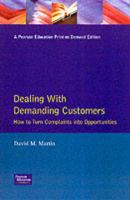 Cover image for Dealing With demanding customers : How to Turn complaints into Opportunities