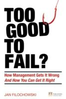 Cover image for Too good to fail? : how management gets it wrong and how you can get it right