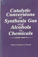 Cover image for Catalytic conversions of synthesis gas and alcohols to chemical