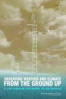 Cover image for Observing weather and climate from the ground up : a nationwide network of networks