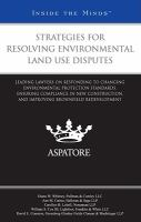 Cover image for Strategies for resolving environmental land use disputes : leading lawyers on responding to changing environmental protection standards, ensuring compliance in new construction, and improving brownfield redevelopment.