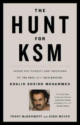 Cover image for The hunt for KSM : inside the pursuit and takedown of the real 9/11 mastermind, Khalid Sheikh Mohammed