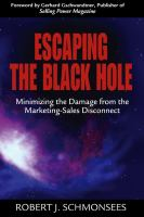 Cover image for Escaping the black hole : minimizing the damage from the marketing-sales disconnect