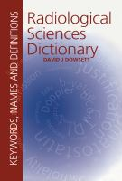Cover image for Radiological sciences dictionary : keywords, names and definitions