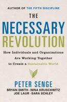 Cover image for The necessary revolution : how individuals and organizations are working together to create a sustainable world