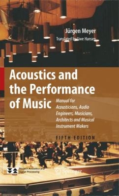Cover image for Acoustics and the performance of music : manual for acousticians, audio engineers, musicians, architects and musical instrument makers