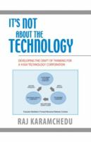 Cover image for It's not about the technology : developing the craft of thinking for a high technology corporation