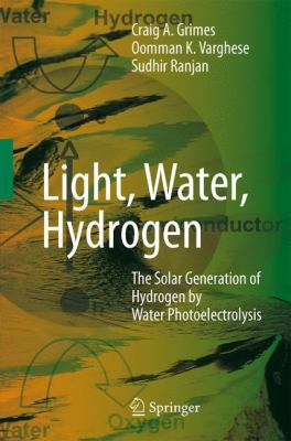 Cover image for Light, water, hydrogen : the solar generation of hydrogen by water photoelectrolysis