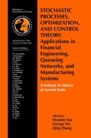 Cover image for Stochastic processes, optimization, and control theory : applications in financial engineering, queueing networks and manufacturing systems : a volume in honor of Suresh Sethi