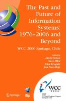 Cover image for The past and future of information systems, 1976 -2006 and beyond : IFIP 19th World Computer Congress, Tc-8 Information System Stream, August 21-23, 2006, ... Federation for Information Processing