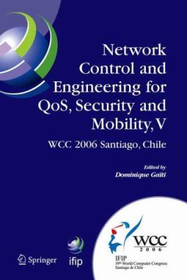 Cover image for Network control and engineering for QoS, security and mobility, V :  IFIP 19th World Computer Congress, TC-6, 5th IFIP International Conference on Network Control and Engineering for QoS, Security and Mobility, August 20-25, 2006, Santiago, Chile