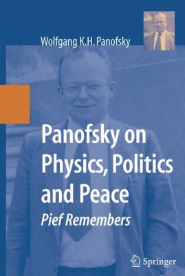 Cover image for Panofsky on physics, politics, and peace Pief remembers