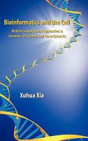 Cover image for Bioinformatics and the cell : modern computational approaches in genomics, proteomics, and transcriptomics