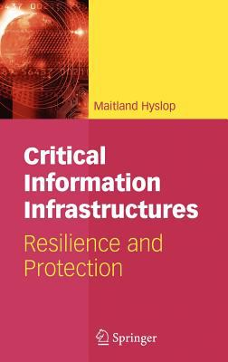 Cover image for Critical information infrastructures : resilience and protection