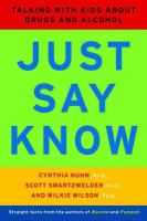 Cover image for Just say know : talking with kids about drugs and alcohol