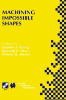 Cover image for Machining impossible shapes : IFIP TC5 WG5.3 International Conference on Sculptured Surfaces (SSM98), November 9-11, 1998, Chrysler Technology Center, Michigan, USA