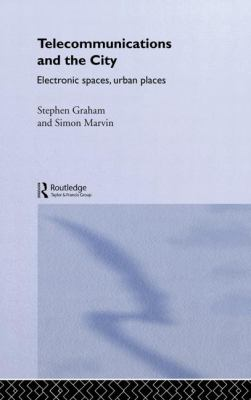 Cover image for Telecommunications and the city : electronic spaces, urban places